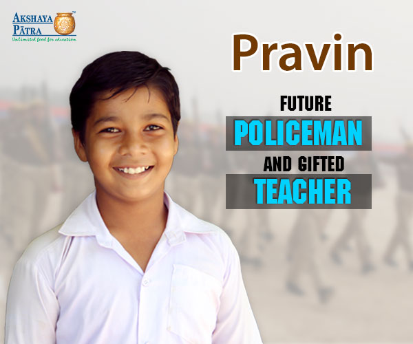 """I want to become a policeman. I will also give them a chance to repent, leave the world of crime and lead a better life. I like Akshaya Patra's food because it is tasty and nutritious and dal-roti and rice is my favourite meal."" – Pravin, Gandhinagar, Gujarat"