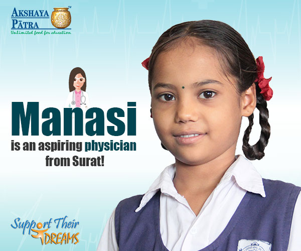 """Hello! I am an Akshaya Patra beneficiary studying in Std V in Smt Tarabhen Modak Primary School, Surat. I want to make my mother proud by becoming a doctor and saving lives. My favourite dish served by Akshaya Patra at school is Khichdi!"" – Manasi, Surat, Gujarat"