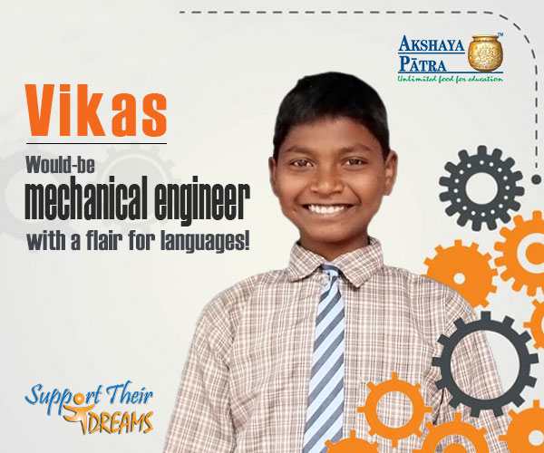 """Hi! I'm an Akshaya Patra beneficiary studying in Std VII in Government Higher Primary School (NH Palya) in Mysuru, Karnataka. I want to become a mechanical engineer and speak five languages – English, Hindi, Bengali, Odia and Kannada. I love Akshaya Patra's food! Rice and Sambar is my favourite dish served by the Foundation at school"" – Vikas, Mysuru, Karnataka"