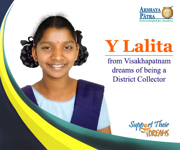 """Hi! I am an Akshaya Patra beneficiary from Visakhapatnam studying in Std VI. I want become a District Collector and rid society of corruption."" – Y Lalita, Visakhapatnam, Andhra Pradesh"