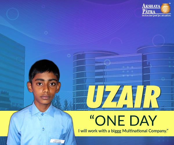 """I study in Standard IX at GHS, Kaval Baysandar, Bengaluru. I wish to be a software engineer. I believe that software engineering is an opportunity to help others day-to-day through the power of technology. I like Akshaya Patra's food because it is tasty and hot."" – Uzair, Bengaluru."
