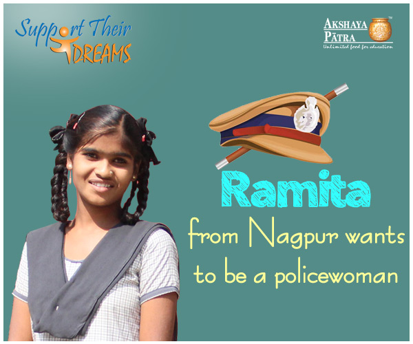 """Hi! I study in Std VIII in Nagpur and want to make women in the country feel safe by becoming a policewoman. I love dancing and listening to Kishore Kumar songs in my free time! I enjoy the meals served by Akshaya Patra in school and masale bhaat is my favourite dish."" – Ramita, Nagpur, Maharashtra"