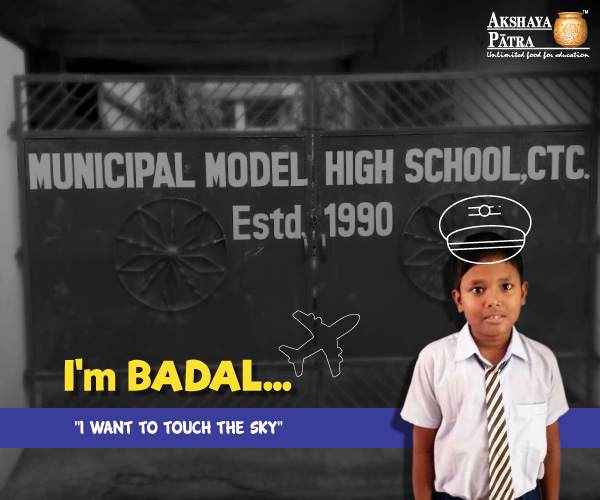 """I study in Std VIII in MPL High School, Choudhury Bazar, Cuttack. I want to become a pilot. I cycle to school every day as I believe it will keep me and my earth healthy. I like Akshaya Patra's food because it is tasty and nutritious."" – Badal Pradhan, Cuttack, Bhubaneshwar"