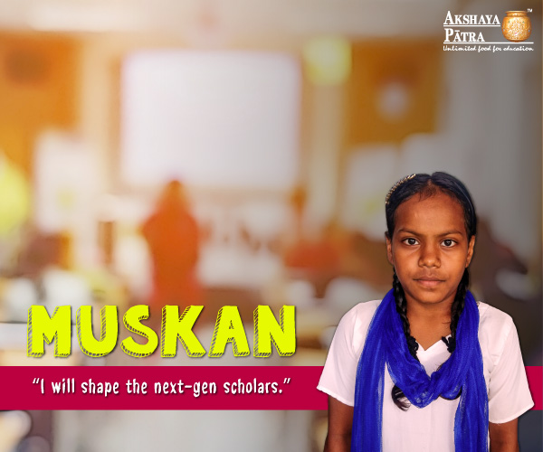 """Hello all! I study in Standard 7 at Kavi Narmad Prathmik Shala, school No. 156, Surat. I am fond of learning languages. I want to see my father's head held high by becoming a Professor and shaping the next generation of scholars and academicians! I love Akshaya Patra's healthy mid-day meals that come to me as a blessing in disguise."" – Muskan, Gujarat"