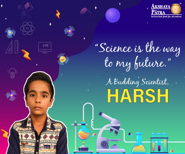 """Namaste! I study in Standard 8 at Dhumketu Prathmik Kumar Shala - 218, Surat. I love science and doing scientific experiments at school very much. I like Akshaya Patra's mid-day meals very much, specially Khichadi, Sabji and Thepla"" – Harsh, Gujarat"