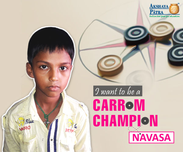 """Namaskara! I am from Ballari, Karnataka. I study in Standard VI at GHPS Geetha, Ballari. I am fond of playing carrom and want to make my fortune in this game.  I am having Akshaya Patra's mid-day meals for the past five years and I never miss it."" – Navasa"