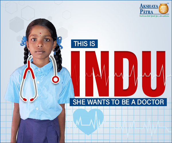 Indu, a Standard VI student is an Akshaya Patra beneficiary from Bengaluru. She wants to be a Doctor to cure people free of cost. After her mother's death, her father abandoned Indu. Since then, she stays with her grandmother and takes it as a blessing!