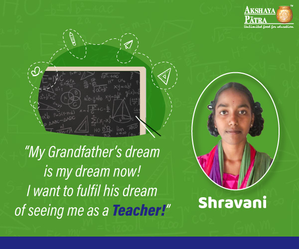 Shravani is an Akshaya Patra beneficiary studying in Class 9 of Zilla Parishad High School in Veltoor, Sangareddy district, Telangana. She wants to grow up to become a teacher in order to help children see a support system in her for any issue that they come across in life. She relishes vegetable biryani served in her school and sweets a lot. She eagerly waits to eat her mid-day meals every single day in her school.
