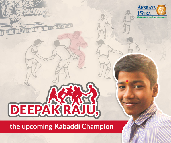 Deepak Raju Paswan studies in TMC School number 132 at Thane. He wants to become a Kabaddi player like Pradeep Narwal. He is a favourite one for his teachers, classmates and all the people in school, not because he goes to school even during holidays, but because he is a humble child. He realises that school meals give him the strength to practice after school hours. His favourite food is 'watana ussal'.